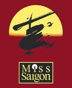 Miss Saigon - my favorite musical.  Love the music and the story touches me deeply.