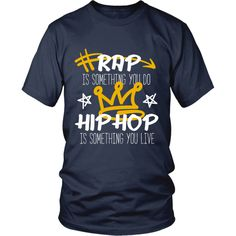 Show how much you love Rap with this Rap is something you do Hip Hop is something you live Tee. Custom designs by teelime.com