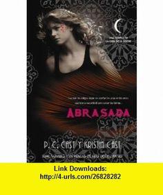 Abrasada / Burned (La Casa De La Noche / a House of Night) (Spanish Edition) (9788498006803) P. C. Cast, Kristin Cast , ISBN-10: 8498006805  , ISBN-13: 978-8498006803 ,  , tutorials , pdf , ebook , torrent , downloads , rapidshare , filesonic , hotfile , megaupload , fileserve