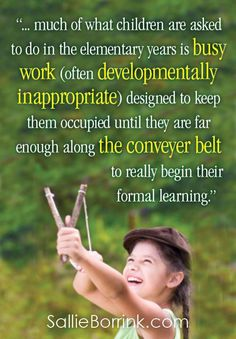 "How much of ""learning"" in elementary school is actually busy work and how much is developmentally inappropriate?"