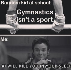"""Why do you condition in gymnastics? It's not like you need muscle."" -Kid in gym class. Hahahahahahaha-No."