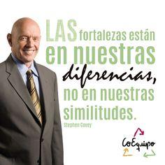 """""""Las fortalezas están en nuestras diferencias, no en nuestras similitudes"""" Stephen Covey. #TrabajoEnEquipo #CoEquipo"""