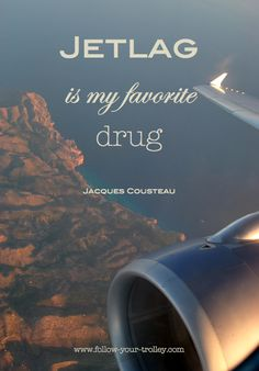 FYT Inspiration #2: Jetlag is my favorite drug - Jacques Custeau.   www.follow-your-trolley.com