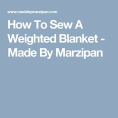 How To Sew A Weighted Blanket - Made By Marzipan