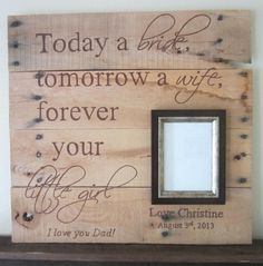 Today A Bride, Tomorrow A Wife, Forever Your Little Girl Personalized With…