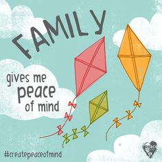 Family gives me peace of mind. #createpeaceofmind