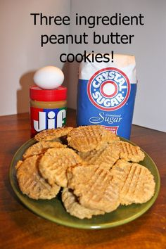 3 Ingredient Peanut Butter Cookies: 1 Cup peanut butter  1 cup sugar  1 egg  Preheat oven to 350 degrees.  Combine the ingredients and stir well. Drop by rounded spoonfuls or desired size and smash down with fork. Bake for 6 mins. till bottom is slightly browned. Makes 12-18 cookies.