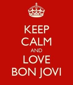 KEEP CALM AND LOVE BON JOVI
