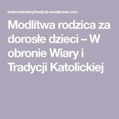 Modlitwa rodzica za dorosłe dzieci – W obronie Wiary i Tradycji Katolickiej Life Hacks, Poems, Prayers, Faith, Humor, Women's Fashion, Rain Shower Heads, Biblia, Humour