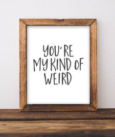 Haha... perfect gift idea for a spouse, boyfriend, girlfriend, best friend.. you name it! You're My Kind of Weird - Printable Wall Decor, DIY Home decor, DIY gift idea, Farmhouse sign, Printable wall art, digital download, digital art, Gracie Lou Printables