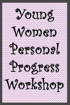 A fun Personal Progress workshop for Young Women! Help the young women get multiple Personal Progress experiences finished or started in one night.