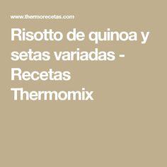 Risotto de quinoa y setas variadas - Recetas Thermomix