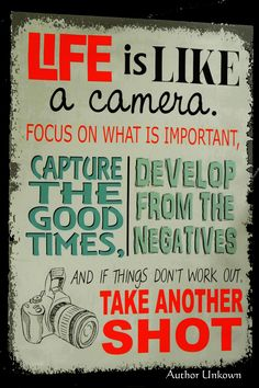 Life is like a camera . . . take another shot.
