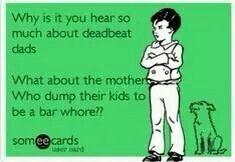 Deadbeat mom's.