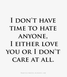 Heartfelt Quotes: Honestly, I don't have time to hate anyone.