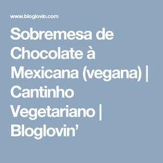 Sobremesa de Chocolate à Mexicana (vegana) | Cantinho Vegetariano | Bloglovin'