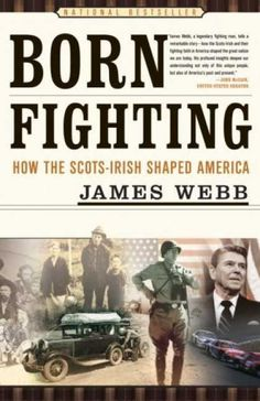 Born Fighting: How the Scots-Irish Shaped America. You don't have to be an Ulster-Scot to act like one. WE NEED EVERY ONE WHO CARES ABOUT THIS COUNTRY! ....Com'on!!!!