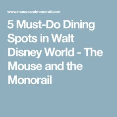 5 Must-Do Dining Spots in Walt Disney World - The Mouse and the Monorail