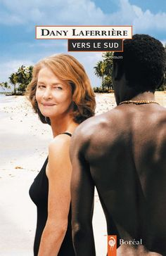 Vers le sud - Dany Laferrière. Le Sud. Lumineux. Sensuel. Séduisant. What happens when women from the North travel to the South looking for love, or a vacation fling?