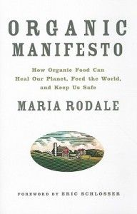 """Organic Manifesto   """"If you do just one thing — make one conscious choice — that can change the world, go organic."""" - Maria Rodale"""