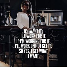 If I want it, I work for it!