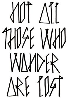"""Not all those who wander are lost"" One of my all time favorite quotes"