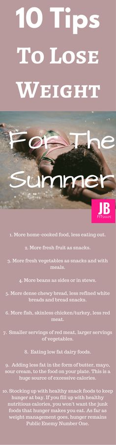 10 Tips To Lose Weight For The Summer https://jbfitshape.wordpress.com/2017/05/23/10-tips-to-lose-weight-for-the-summer/ Being overweight in the summer heat is no fun...  burn fat, diet, healthy living, weight loss, lose belly <3