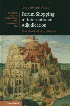 Forum shopping in international adjudication : the role of preliminary objections / Luiz Eduardo Ribeiro Salles, 2014