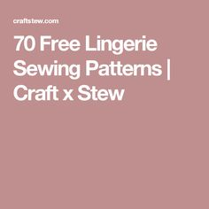 70 Free Lingerie Sewing Patterns | Craft x Stew