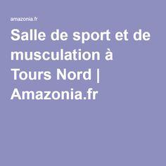 Salle de sport et de musculation à Tours Nord | Amazonia.fr