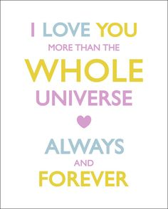 Love you more than the whole universe... always and forever <3 :) to infinity and beyond.
