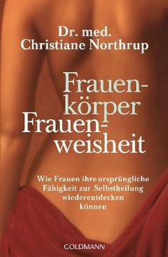 Frauenkörper - Frauenweisheit - Northrup, Christiane