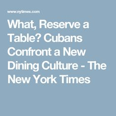 What, Reserve a Table? Cubans Confront a New Dining Culture - The New York Times