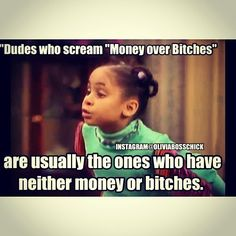 """Dudes who scream """"Money Over Bitches"""" are usually the ones who have neither money or bitches! #OliviaKendallParody #OliviaBossChick #MichelleOliviaParody"""