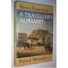 A Traveller's Alphabet: Partial Memoirs by Steven Runciman(1903-2000) British historian of the Middle Ages among which a 3 volume history of the Crusades, works on the Byzantium and Constantinople and medieval Mediterranean history- This travel account was his last book, first published in 1991
