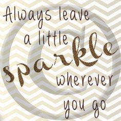 Check out this item in my Etsy shop https://www.etsy.com/listing/255253618/always-leave-a-little-sparkle-wherever