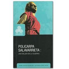 Policarpa Salavarrieta. Una mujer en la guerra - Universidad Distrital Francisco José de Caldas  http://www.librosyeditores.com/tiendalemoine/3108-policarpa-salavarrieta-una-mujer-en-la-guerra.html  Editores y distribuidores