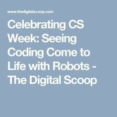 Celebrating CS Week:  Seeing Coding Come to Life with Robots - The Digital Scoop