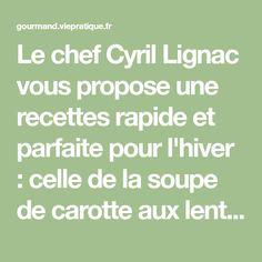 Le chef Cyril Lignac vous propose une recettes rapide et parfaite pour l'hiver : celle de la soupe de carotte aux lentilles.