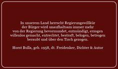 In unserem Land herrscht Regierungswillkür - Zitat von Horst Bulla - Gesellschaftskritische Zitate / Politik - Zitate / Quotes