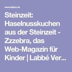 Steinzeit: Haselnusskuchen aus der Steinzeit - Zzzebra, das Web-Magazin für Kinder | Labbé Verlag
