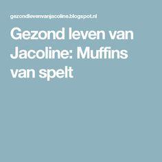Gezond leven van Jacoline: Muffins van spelt