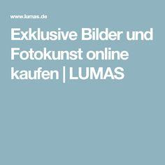 Exklusive Bilder und Fotokunst online kaufen   LUMAS