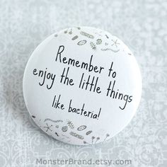 Remember to enjoy the little things like bacteria Science Pinback Button Funny Bacteria Pin Science Humor Badge Biology Accessory Biology Jokes, Chemistry Jokes, Science Biology, Life Science, Computer Science, Medical Laboratory Science, Biomedical Science, Forensic Science, Lab Humor
