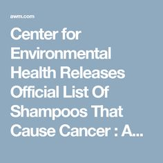 Center for Environmental Health Releases Official List Of Shampoos That Cause Cancer : AWM