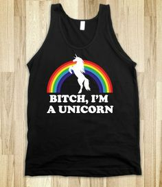 Bitch, I'm a Unicorn. I need this just to remind people.