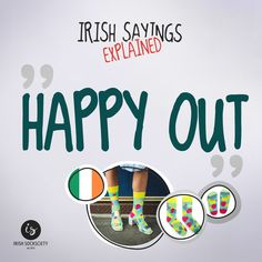 Irish Saying: Happy Out - Explained