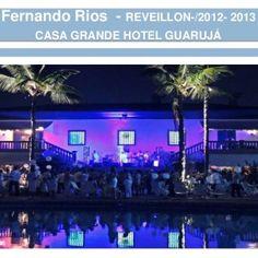 Fernando Rios - REVEILLON-/2012- 2013 CASA GRANDE HOTEL GUARUJÁ   REVEILLON-/2012- 2013 CASA GRANDE HOTEL GUARUJÁ   Show em Trancoso – Bahia Pousada Est. http://slidehot.com/resources/fernando-rios-fotos-shows.39558/