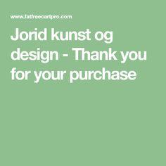 Jorid kunst og design - Thank you for your purchase Design, Kunst