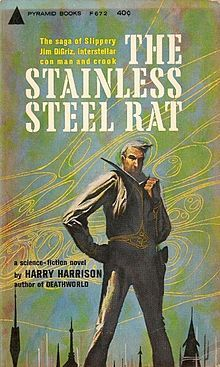 "Stainless Steel Rat. As a youth I loved Harry Harrison for giving the world this book, and its sequels. As a Teacher-Librarian, I am ""very"" careful about who I encourage to read these novels. If you know them, you will know why..."